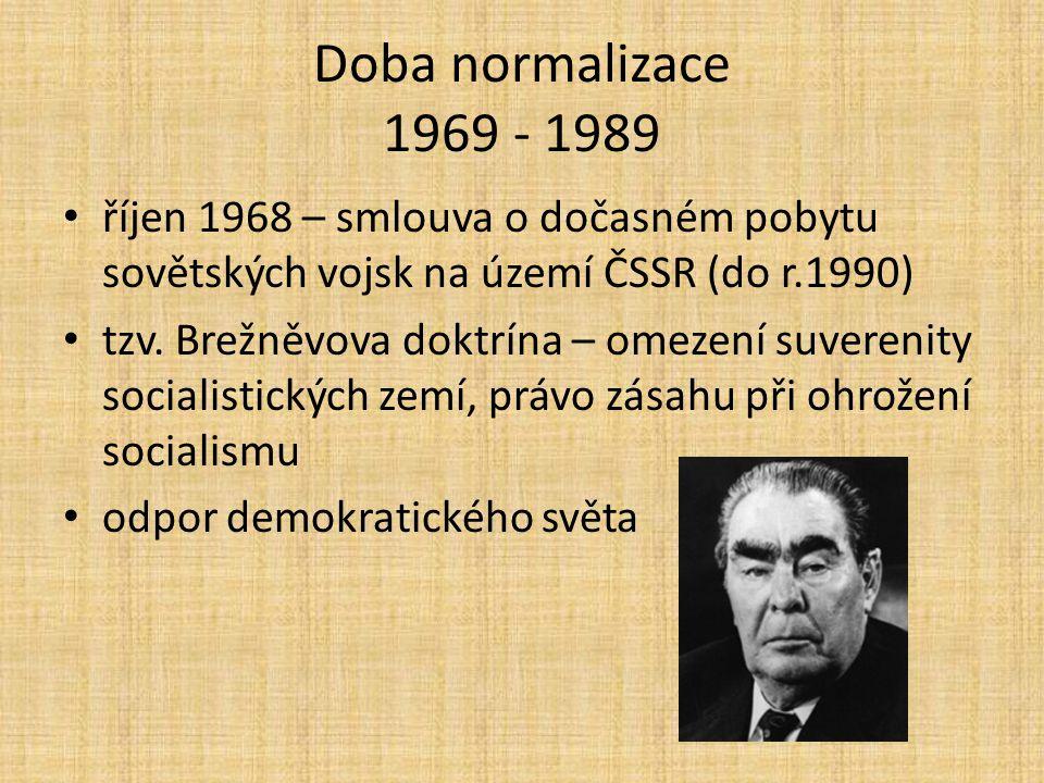 Doba normalizace 1969 - 1989 říjen 1968 – smlouva o dočasném pobytu sovětských vojsk na území ČSSR (do r.1990)