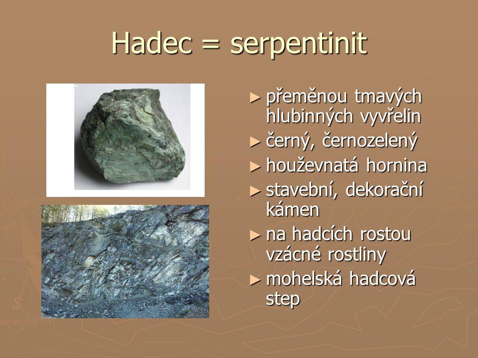 Hadec = serpentinit přeměnou tmavých hlubinných vyvřelin