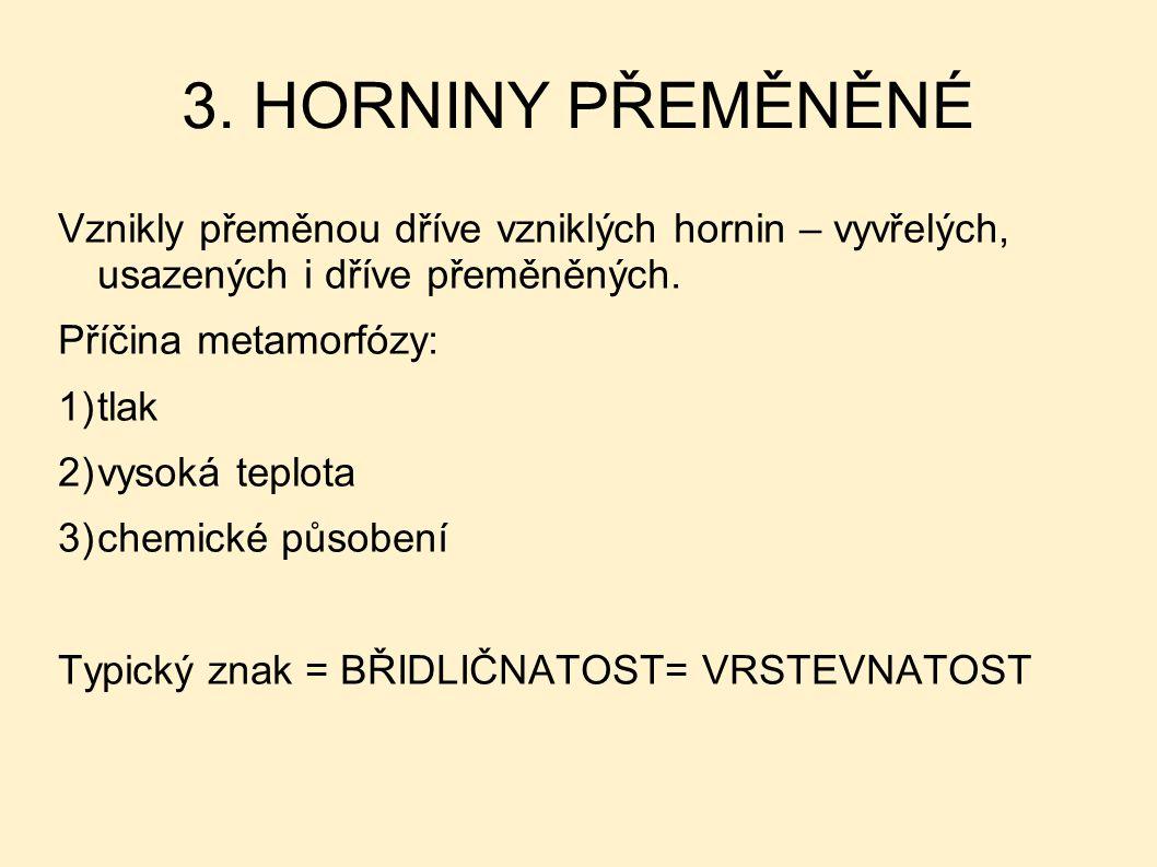 3. HORNINY PŘEMĚNĚNÉ Vznikly přeměnou dříve vzniklých hornin – vyvřelých, usazených i dříve přeměněných.