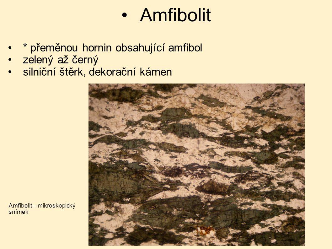 Amfibolit * přeměnou hornin obsahující amfibol zelený až černý