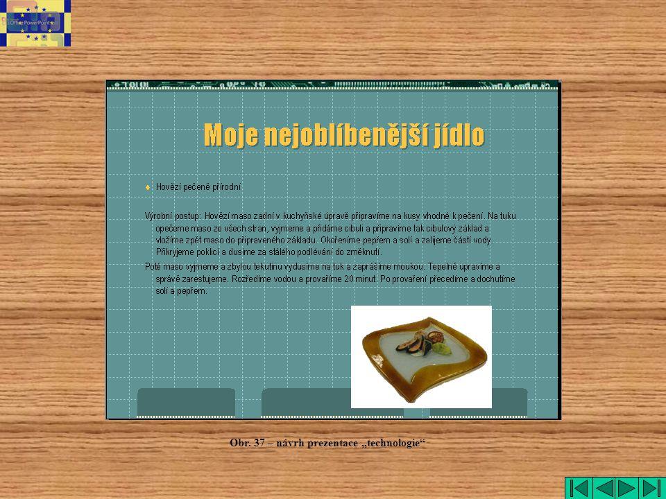 """technologie Obr. 37 – návrh prezentace """"technologie"""