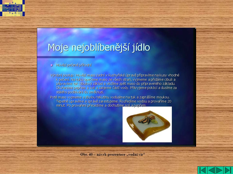 """Vodní vír Obr. 40 – návrh prezentace """"vodní vír"""