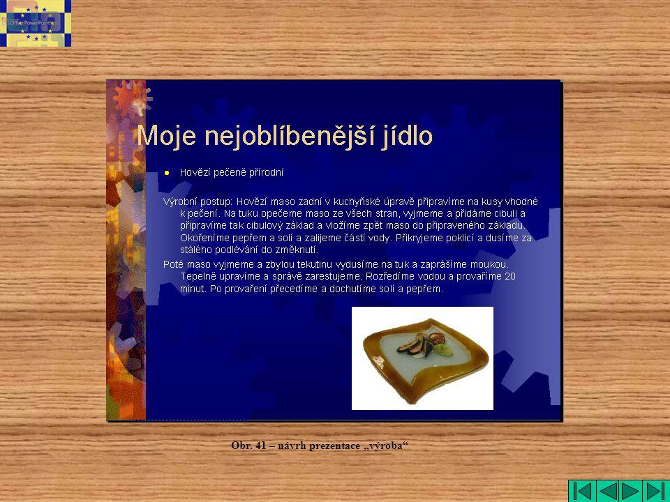 """výroba Obr. 41 – návrh prezentace """"výroba"""