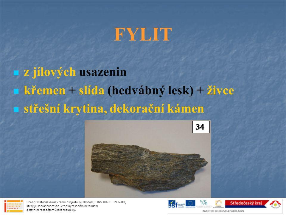 FYLIT z jílových usazenin křemen + slída (hedvábný lesk) + živce