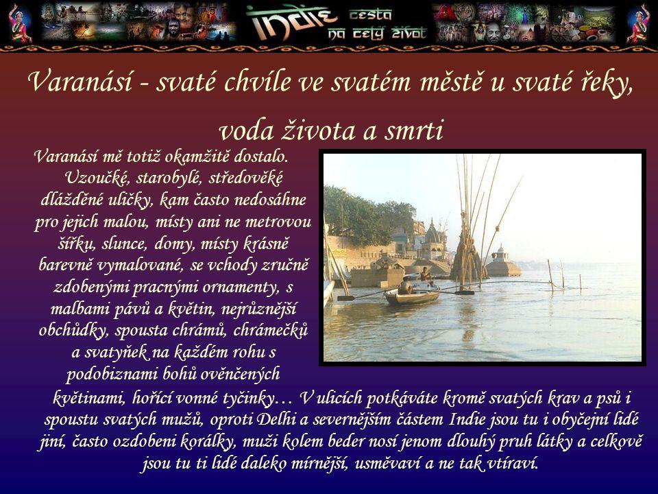 Varanásí - svaté chvíle ve svatém městě u svaté řeky, voda života a smrti