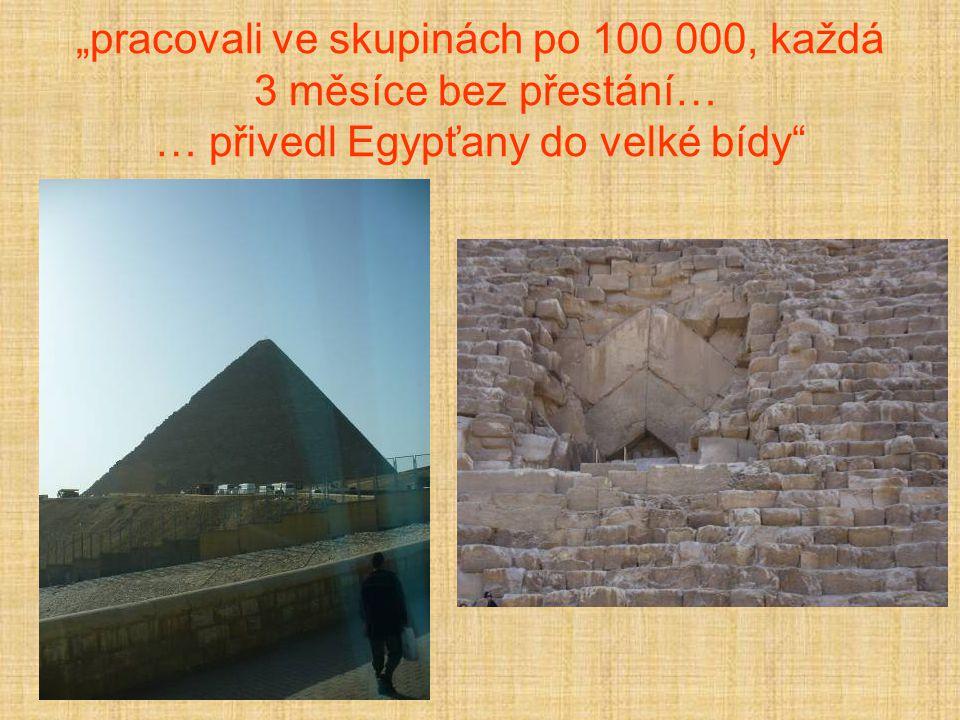 """""""pracovali ve skupinách po 100 000, každá 3 měsíce bez přestání… … přivedl Egypťany do velké bídy"""