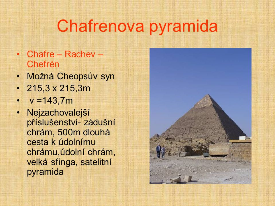 Chafrenova pyramida Chafre – Rachev – Chefrén Možná Cheopsův syn