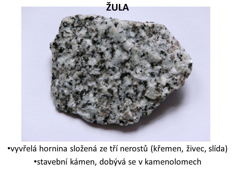 ŽULA vyvřelá hornina složená ze tří nerostů (křemen, živec, slída)