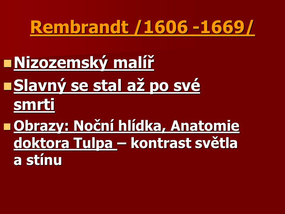 Rembrandt /1606 -1669/ Nizozemský malíř Slavný se stal až po své smrti