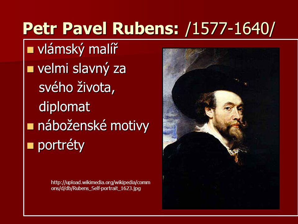 Petr Pavel Rubens: /1577-1640/ vlámský malíř velmi slavný za