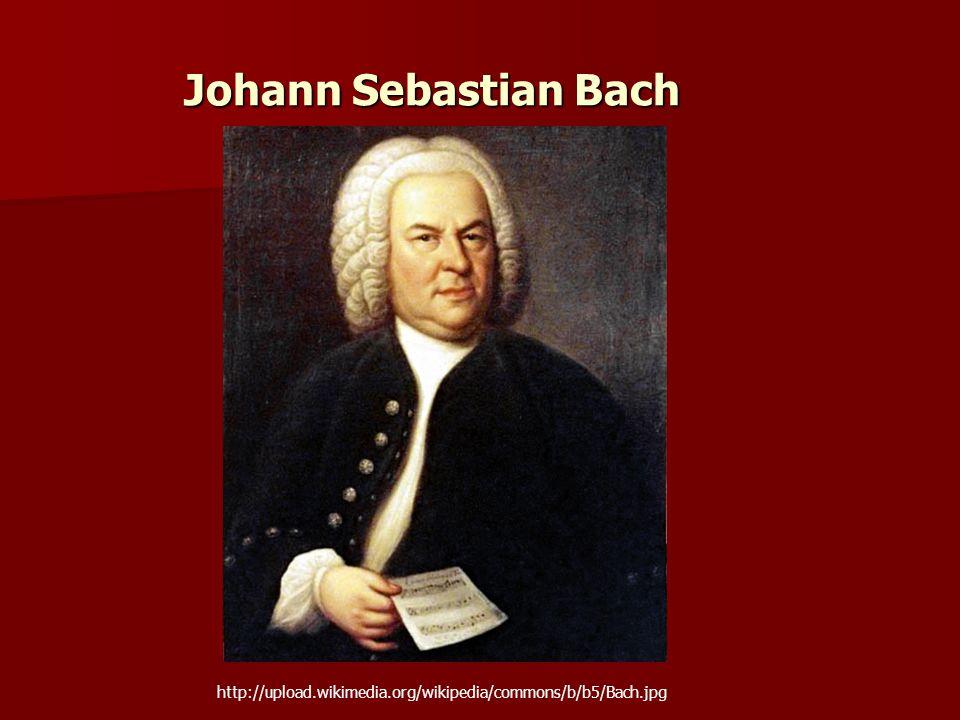 Johann Sebastian Bach http://upload.wikimedia.org/wikipedia/commons/b/b5/Bach.jpg