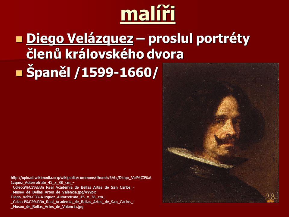 malíři Diego Velázquez – proslul portréty členů královského dvora