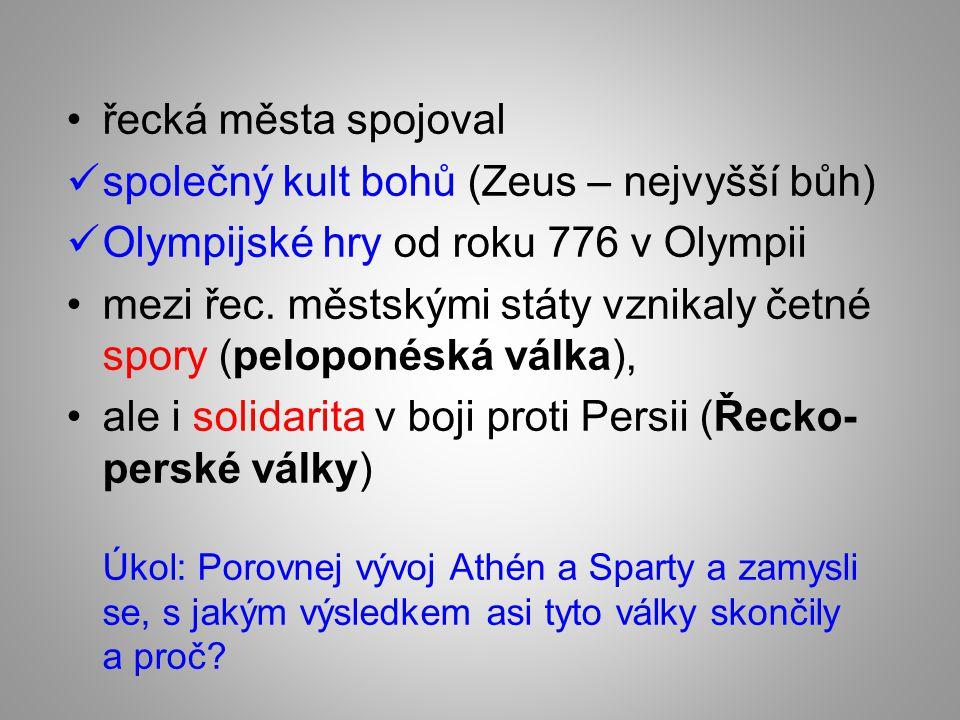 řecká města spojoval společný kult bohů (Zeus – nejvyšší bůh) Olympijské hry od roku 776 v Olympii.