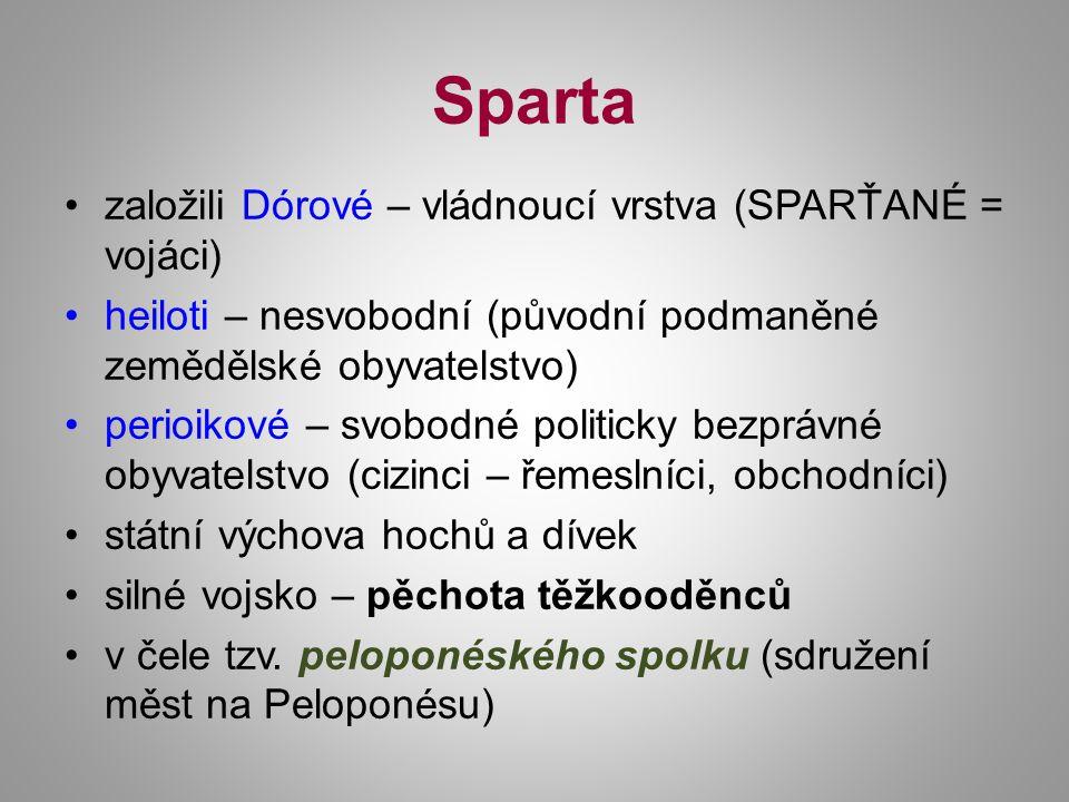 Sparta založili Dórové – vládnoucí vrstva (SPARŤANÉ = vojáci)