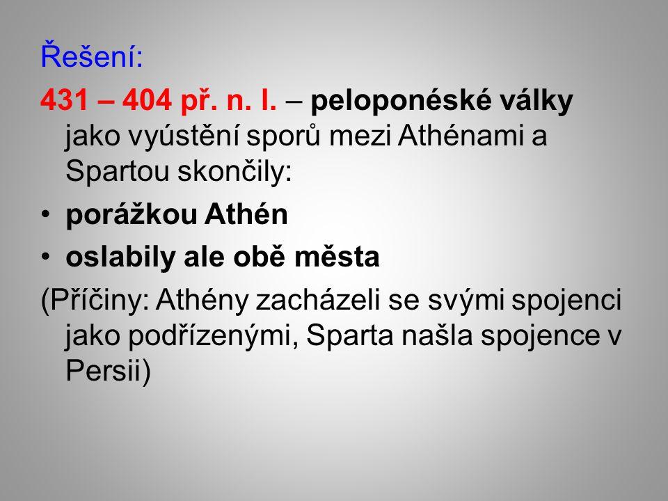 Řešení: 431 – 404 př. n. l. – peloponéské války jako vyústění sporů mezi Athénami a Spartou skončily: