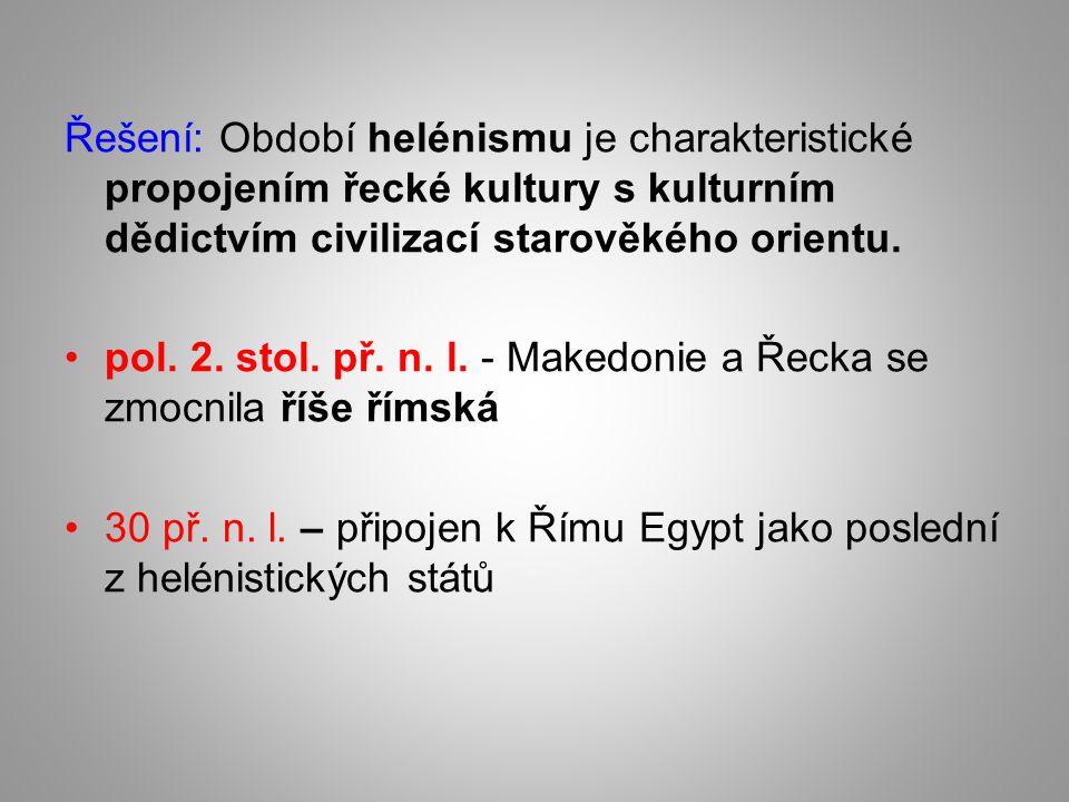 Řešení: Období helénismu je charakteristické propojením řecké kultury s kulturním dědictvím civilizací starověkého orientu.