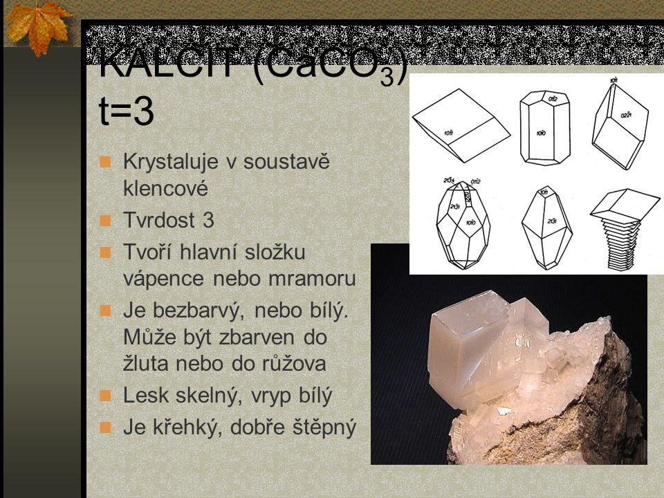 KALCIT (CaCO3) t=3 Krystaluje v soustavě klencové Tvrdost 3