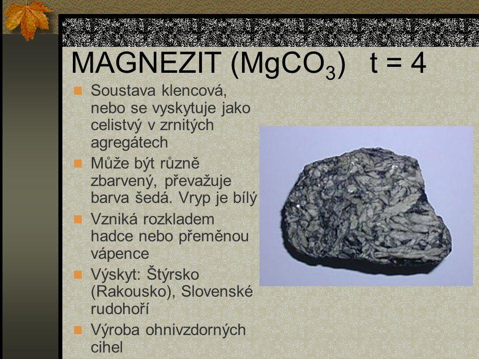 MAGNEZIT (MgCO3) t = 4 Soustava klencová, nebo se vyskytuje jako celistvý v zrnitých agregátech.