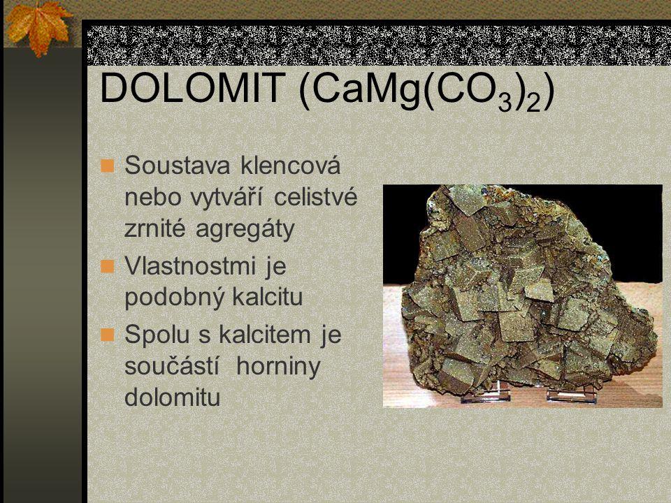 DOLOMIT (CaMg(CO3)2) Soustava klencová nebo vytváří celistvé zrnité agregáty. Vlastnostmi je podobný kalcitu.