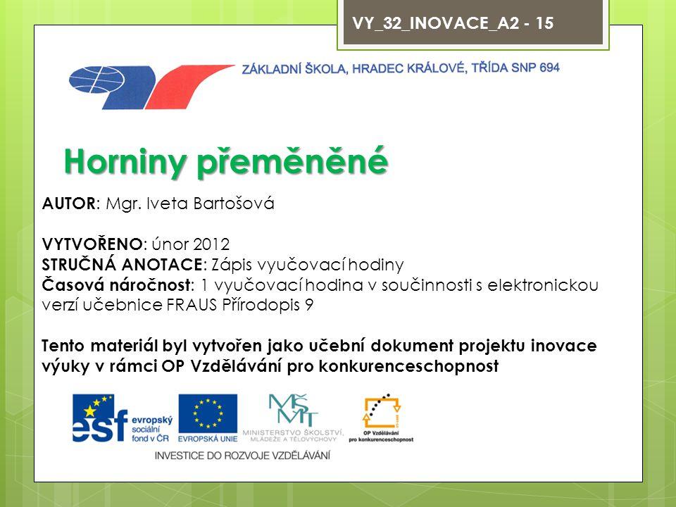 Horniny přeměněné VY_32_INOVACE_A2 - 15 AUTOR: Mgr. Iveta Bartošová