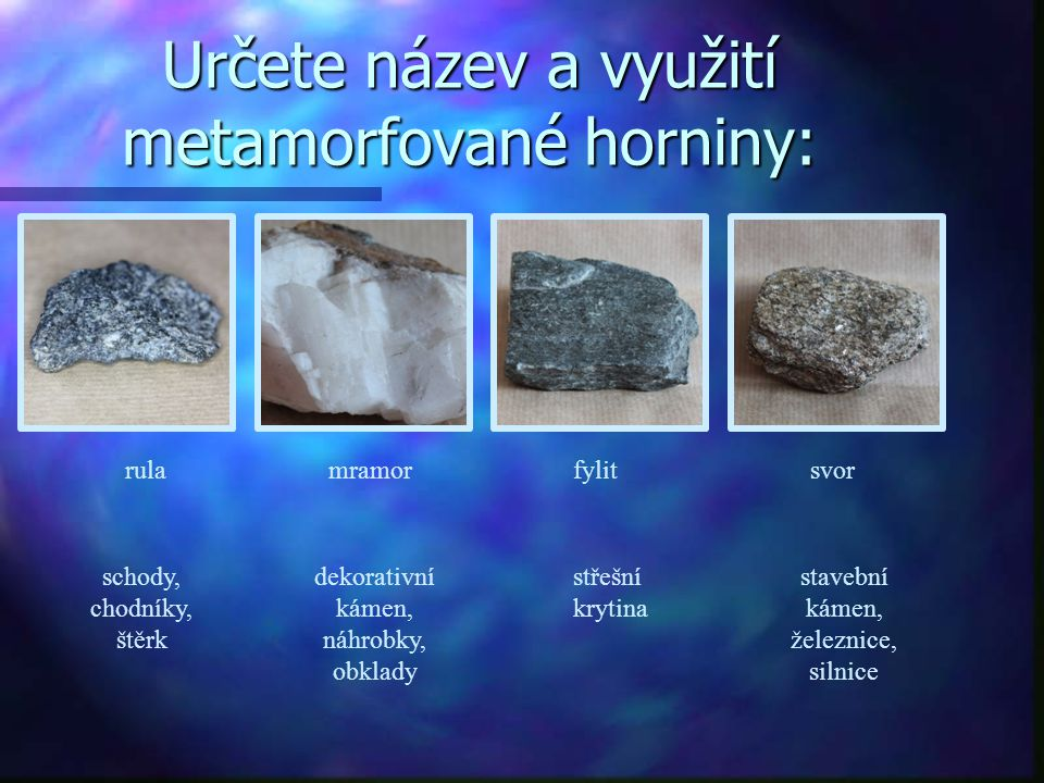 Určete název a využití metamorfované horniny: