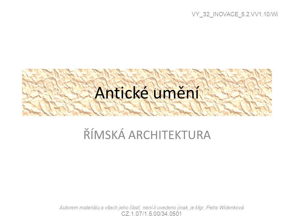 Antické umění ŘÍMSKÁ ARCHITEKTURA VY_32_INOVACE_5.2.VV1.10/Wi