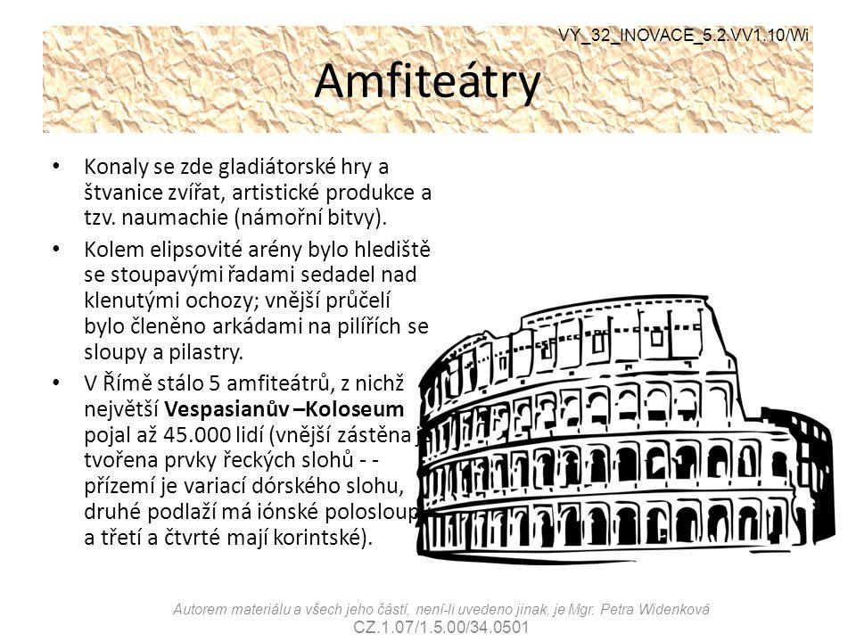 VY_32_INOVACE_5.2.VV1.10/Wi Amfiteátry. Konaly se zde gladiátorské hry a štvanice zvířat, artistické produkce a tzv. naumachie (námořní bitvy).