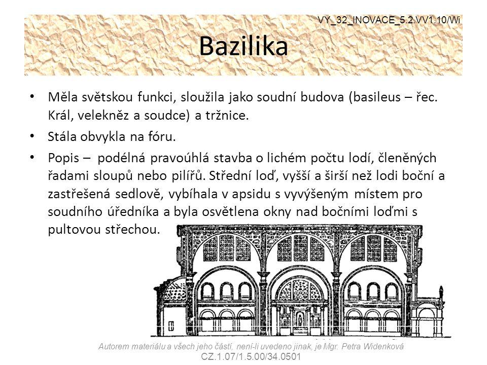 VY_32_INOVACE_5.2.VV1.10/Wi Bazilika. Měla světskou funkci, sloužila jako soudní budova (basileus – řec. Král, velekněz a soudce) a tržnice.