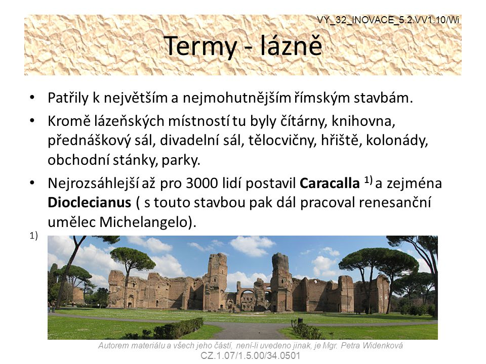 Termy - lázně Patřily k největším a nejmohutnějším římským stavbám.