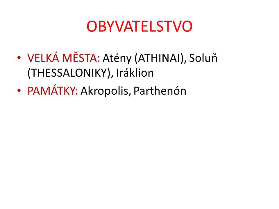 OBYVATELSTVO VELKÁ MĚSTA: Atény (ATHINAI), Soluň (THESSALONIKY), Iráklion.