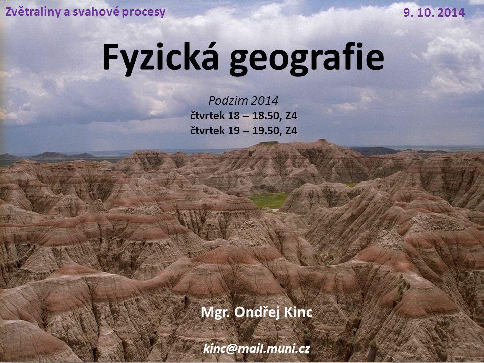 Fyzická geografie Mgr. Ondřej Kinc Zvětraliny a svahové procesy