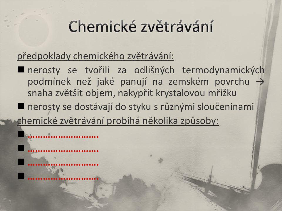 Chemické zvětrávání předpoklady chemického zvětrávání: