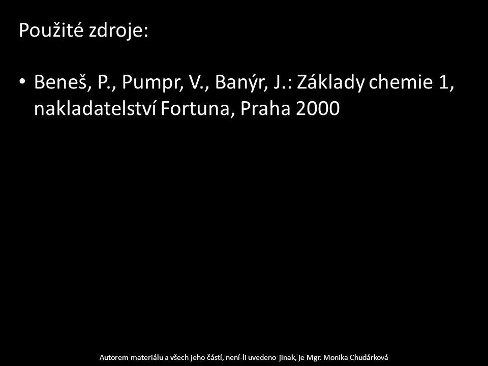 Použité zdroje: Beneš, P., Pumpr, V., Banýr, J.: Základy chemie 1, nakladatelství Fortuna, Praha 2000.
