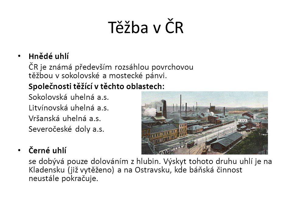 Těžba v ČR Hnědé uhlí. ČR je známá především rozsáhlou povrchovou těžbou v sokolovské a mostecké pánvi.