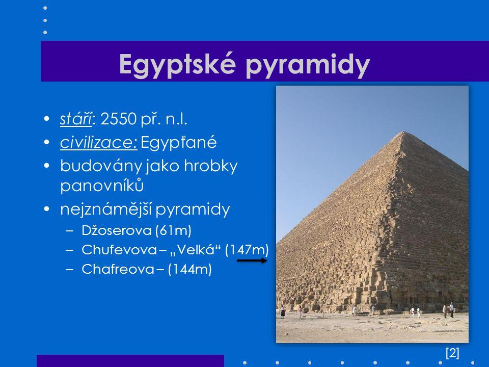 Egyptské pyramidy stáří: 2550 př. n.l. civilizace: Egypťané
