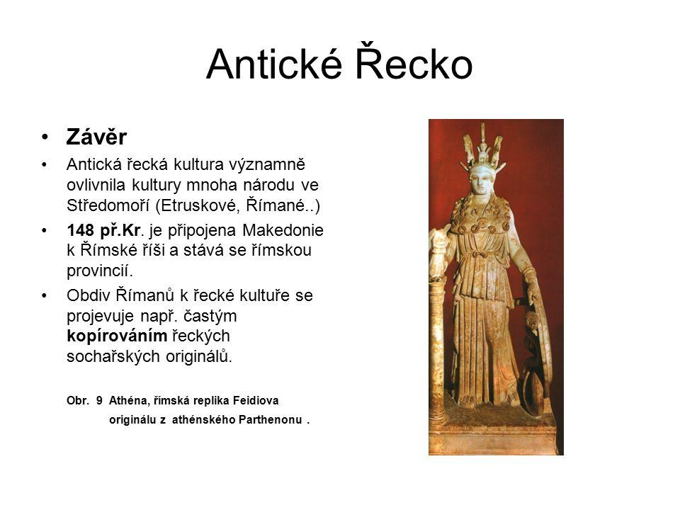 Antické Řecko Závěr. Antická řecká kultura významně ovlivnila kultury mnoha národu ve Středomoří (Etruskové, Římané..)