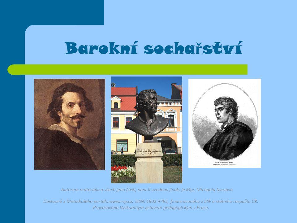 Barokní sochařství Autorem materiálu a všech jeho částí, není-li uvedeno jinak, je Mgr. Michaela Nyczová.