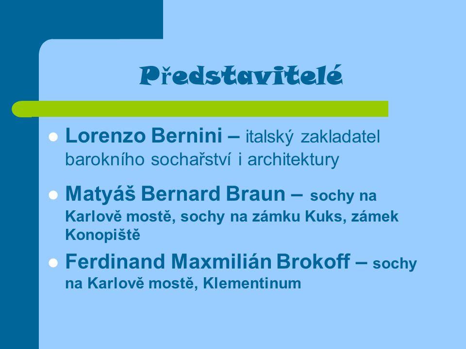 Představitelé Lorenzo Bernini – italský zakladatel barokního sochařství i architektury.