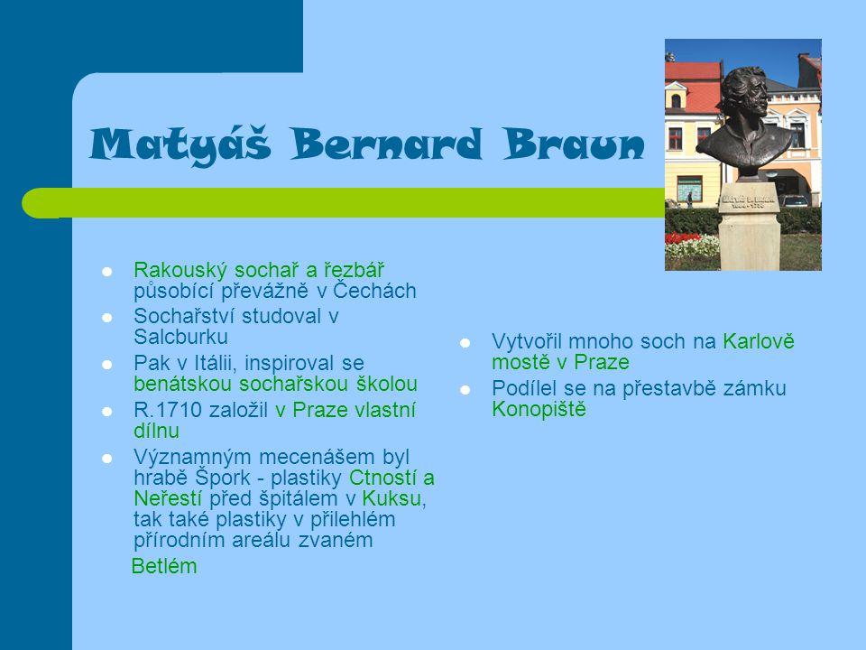 Matyáš Bernard Braun Vytvořil mnoho soch na Karlově mostě v Praze. Podílel se na přestavbě zámku Konopiště.