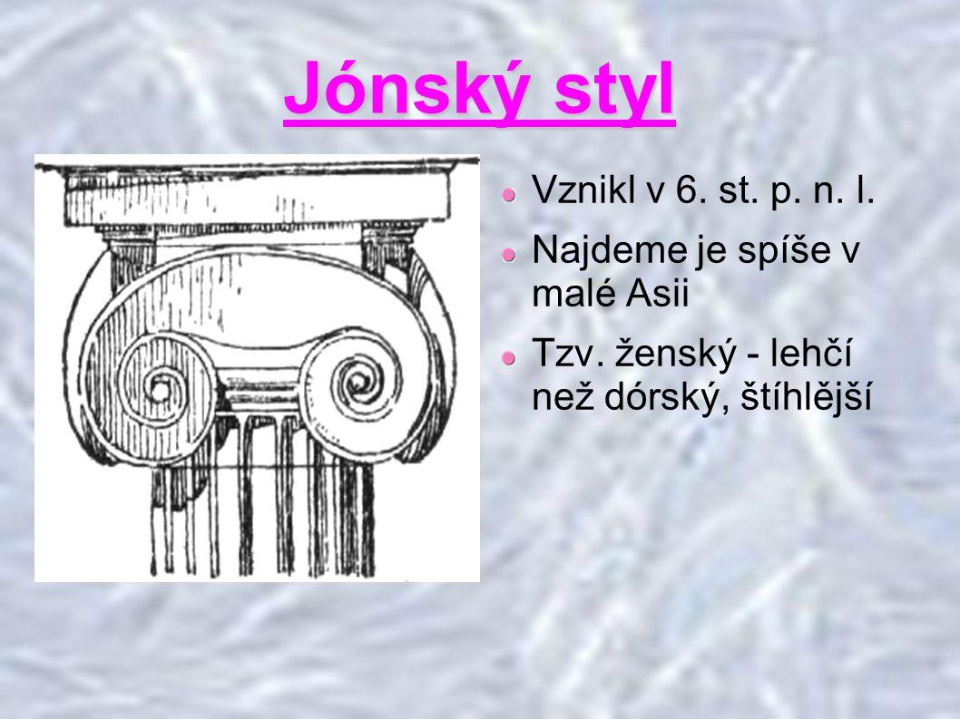 Jónský styl Vznikl v 6. st. p. n. l. Najdeme je spíše v malé Asii