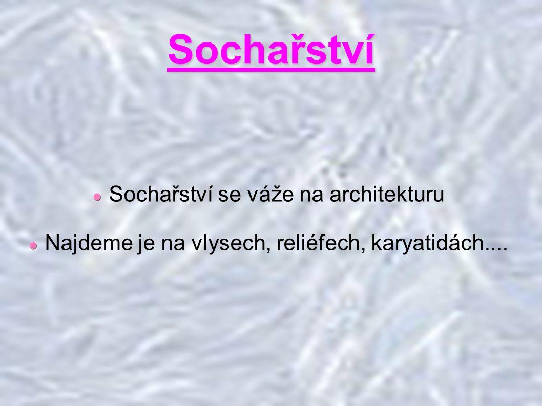 Sochařství Sochařství se váže na architekturu