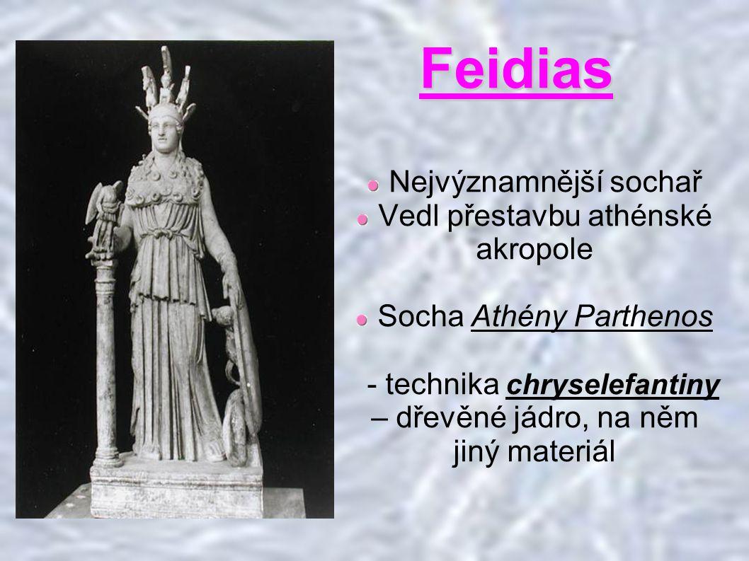 Feidias Nejvýznamnější sochař Vedl přestavbu athénské akropole