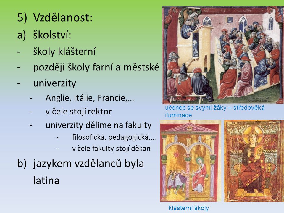 Vzdělanost: školství: jazykem vzdělanců byla latina školy klášterní