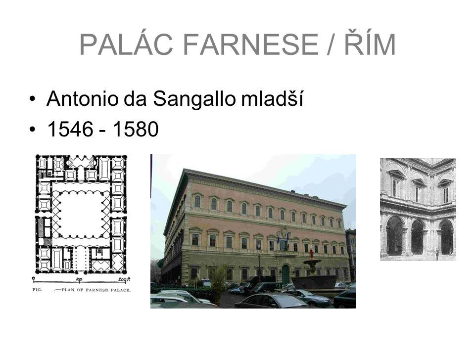 PALÁC FARNESE / ŘÍM Antonio da Sangallo mladší 1546 - 1580