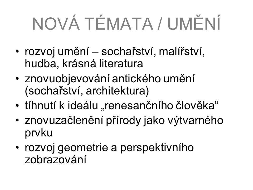 NOVÁ TÉMATA / UMĚNÍ rozvoj umění – sochařství, malířství, hudba, krásná literatura. znovuobjevování antického umění (sochařství, architektura)