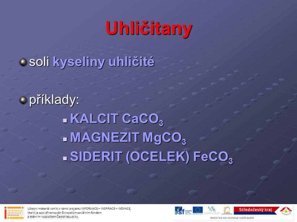 Uhličitany soli kyseliny uhličité příklady: KALCIT CaCO3