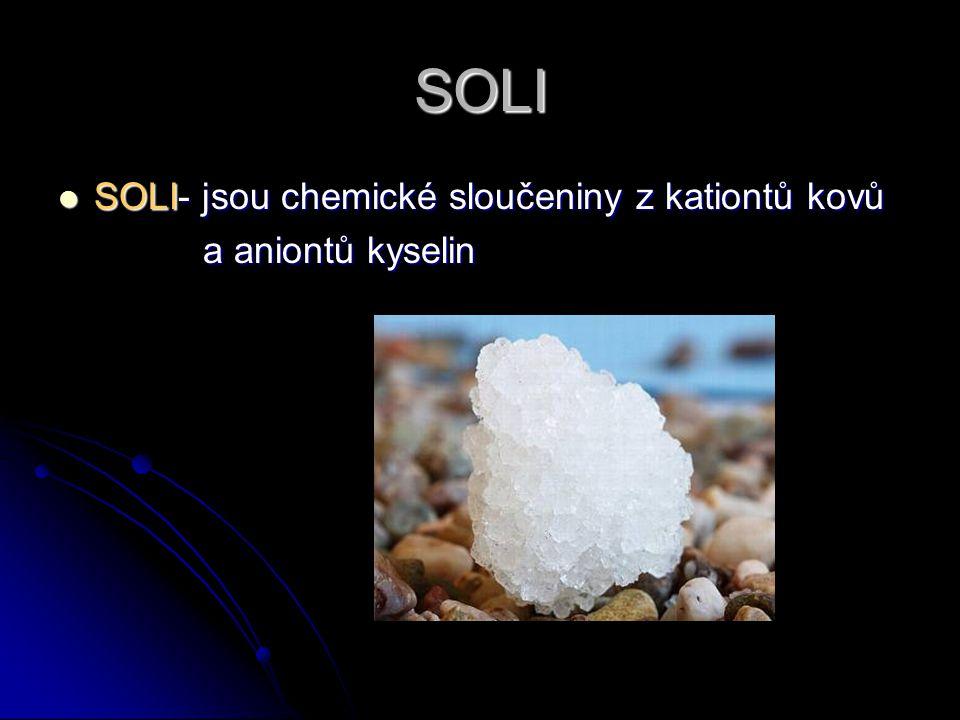 SOLI SOLI- jsou chemické sloučeniny z kationtů kovů a aniontů kyselin