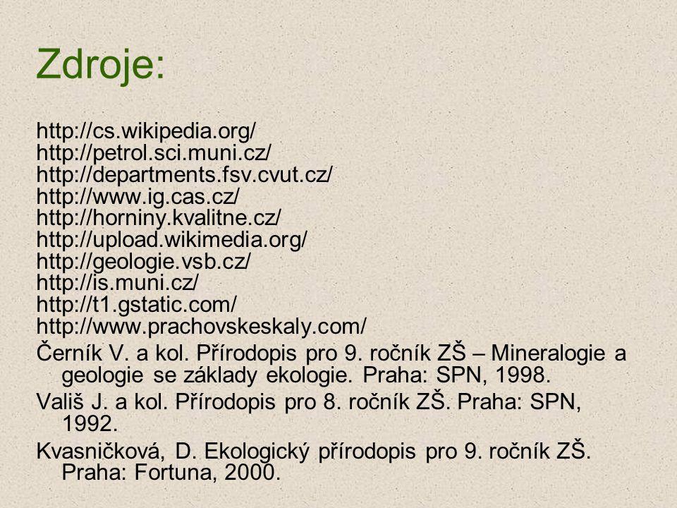 Zdroje: http://cs.wikipedia.org/ http://petrol.sci.muni.cz/