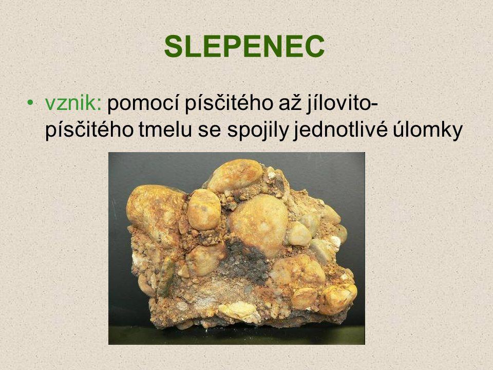 SLEPENEC vznik: pomocí písčitého až jílovito-písčitého tmelu se spojily jednotlivé úlomky
