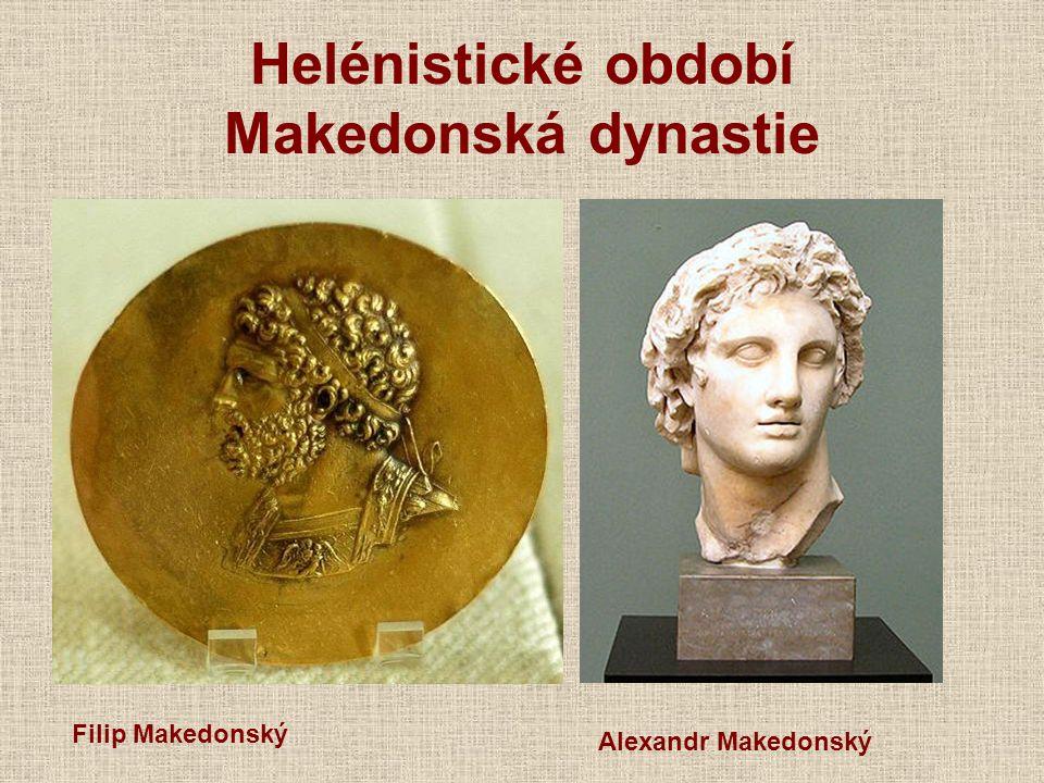 Helénistické období Makedonská dynastie